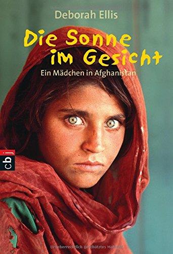 Die Sonne im Gesicht: Ein Mädchen in Afghanistan Taschenbuch – 1. April 2003 Deborah Ellis Anna Melach cbj 3570212149