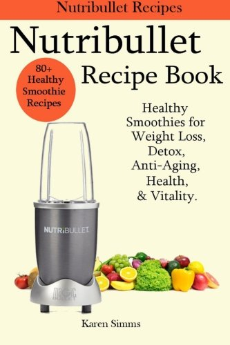 51mrL6QFjzL - Nutribullet Recipe Book - Healthy Smoothie Recipes for Weight Loss, Detox, Anti-Aging, Health, & Vitality.