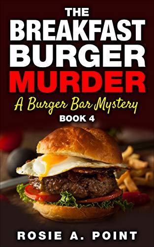 The Breakfast Burger Murder (A Burger Bar Mystery Book 4) by [Point, Rosie A.]