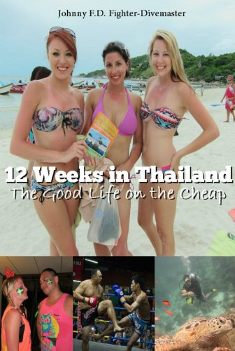 12 Weeks in Thailand: The Guide Book to Travel Cheap, Learn Muay Thai all while Living the 4-Hour Workweek (Best Place To Find Gold Nuggets)