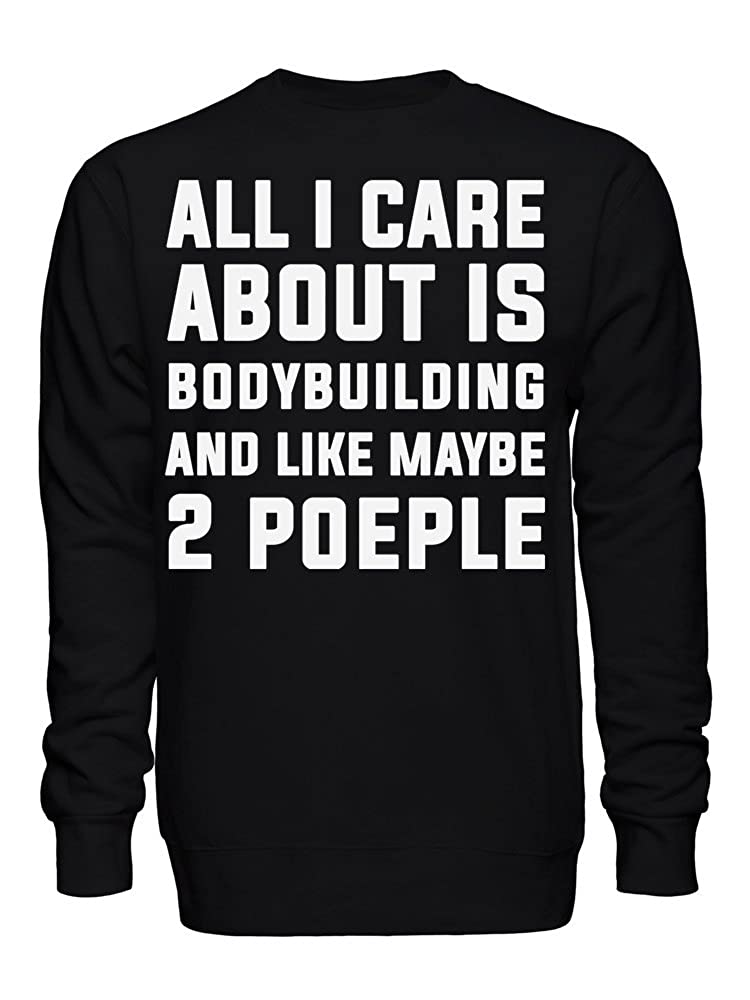 graphke All I Care About is Bodybuilding and Like Maybe 2 People Unisex Crew Neck Sweatshirt