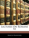 Lectures on Romans Vi, Marcus Rainsford, 1144730074