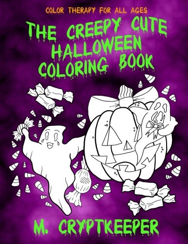 The Creepy Cute Halloween Coloring Book: For Creepy Children And Adults: Filled With Ghosts, Candy, Monsters, Bats And Spooky Haunted Graveyards - Gothic Halloween Color Therapy (Volume (Halloween Haunted Graveyards)