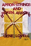 Apron Strings and Broken Arrows, Gene Lovell, 0595414095