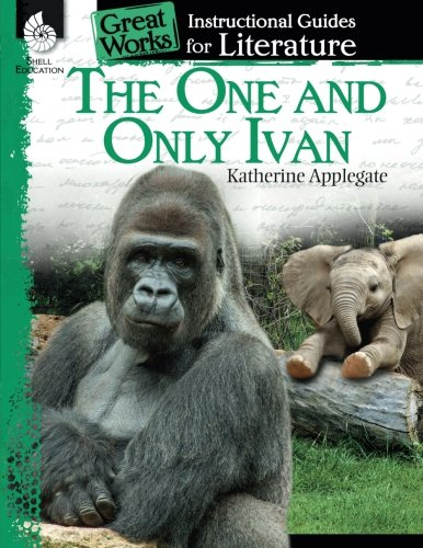 The One and Only Ivan: An Instructional Guide for Literature (Great Works)