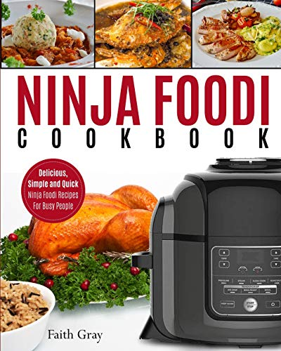 Ninja Foodi Cookbook: Delicious, Simple and Quick Ninja Foodi Recipes For Busy People by Faith Gray