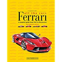 Ferrari All the Cars: A Complete Guide from 1947 to the Present