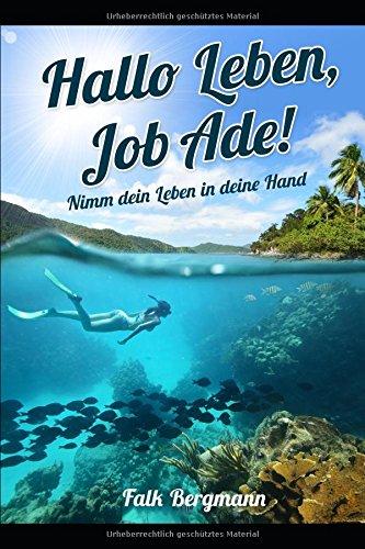 Hallo Leben, Job Ade : Nimm dein Leben in deine Hand!