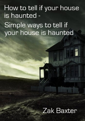 How To Tell If Your House Is Haunted Discover The Ways To Tell If