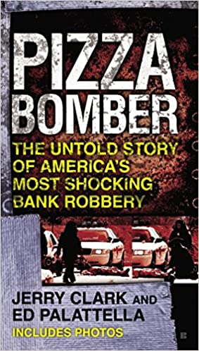 Pizza Bomber The Untold Story of Americas Most Shocking Bank Robbery