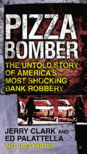 Pizza Bomber: The Untold Story of America's Most Shocking Bank Robbery (Berkley True ()