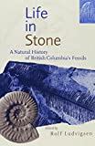 Life in Stone : A Natural History of British Columbia's Fossils, , 0774805781