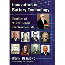 Innovators in Battery Technology: Profiles of 95 Influential Electrochemists