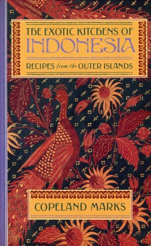 The Exotic Kitchens of Indonesia: Recipes From the Outer Islands by Copeland Marks