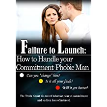 Failure to Launch: How to Handle Your Commitment-phobic Man