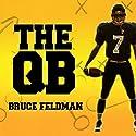 The QB: The Making of Modern Quarterbacks Audiobook by Bruce Feldman Narrated by Corey M. Snow