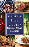 Gluten Free Instant Pot / Pressure Cooker Cookbook: Soups | Stews | Entrees | Desserts
