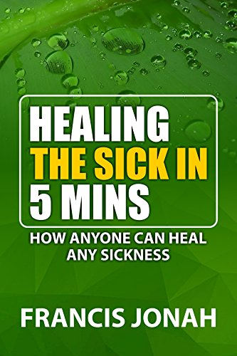 Healing The Sick In 5 Minutes : How Anyone Can Heal Any Sickness (Power Of A Praying Woman Bible Verses)
