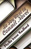 So You Want to Commit Novel, Phyllis Radford, 0615723632