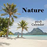 Nature 2018 Calendar - Including Bora Bora, Moorea, French Polynesia, Big Island Hawaii, West Coast Canada, Flowers & Birds - Monthly Calendar Book 2018