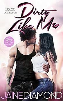 Dirty Like Me: A Dirty Rockstar Romance (Dirty, Book 1) by [Diamond, Jaine]