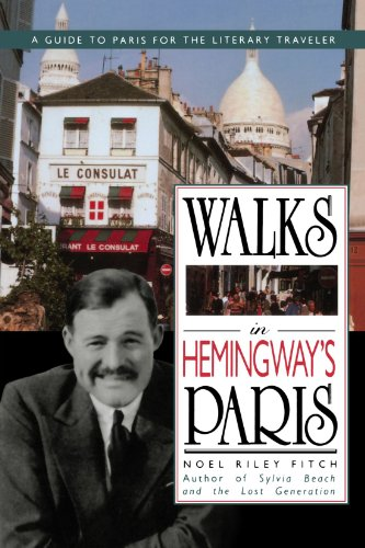 Walks In Hemingway's Paris: A Guide To Paris For The Literary Traveler (Best Walks In Paris)