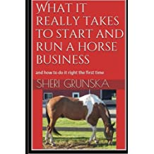 What it really takes to start and run a horse business: and how to do it right the first time