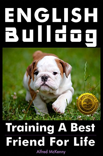 English Bulldog: Training a Best Friend for Life (English Edition)