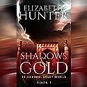 Shadows and Gold: An Elemental Legacy Novella, Volume 1 Hörbuch von Elizabeth Hunter Gesprochen von: Sean William Doyle