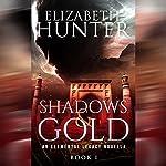 Shadows and Gold: An Elemental Legacy Novella, Volume 1 | Elizabeth Hunter