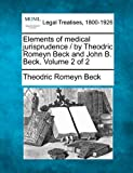 Elements of medical jurisprudence / by Theodric Romeyn Beck and John B. Beck. Volume 2 Of 2, Theodric Romeyn Beck, 1240155409