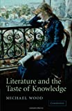 Literature and the Taste of Knowledge, Wood, Michael, 0521606535