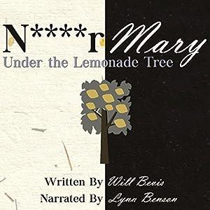 N****r Mary: Under the Lemonade Tree Audiobook