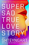 Front cover for the book Super Sad True Love Story by Gary Shteyngart