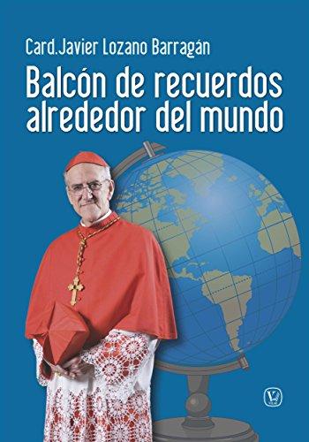 Descargar Libro Balcón De Recuerdos Alrededor Del Mundo Card. Javier Lozano Barragán