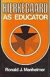 Kierkegaard As Educator, Ronald J. Manheimer, 0520033124