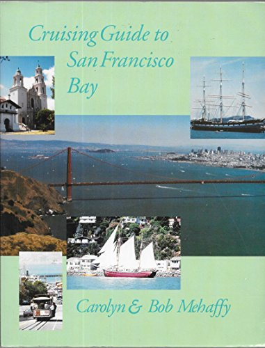 By Bob Mehaffy Cruising Guide to San Francisco Bay - Francisco San Anchorage