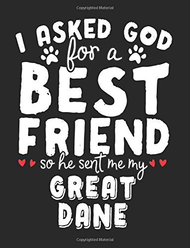 I Asked God For A Best Friend So He Sent Me My Great Dane: Back To School Composition Notebook, 8.5 x 11 Large, 120 Pages College Ruled (Back To School Gifts) Paperback – July 29, 2017 Dartan Creations 1974022889 Blank Books/Journals Non-Classifiable