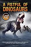 img - for A Fistful of Dinosaurs: Large Print Edition book / textbook / text book
