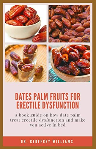 DATES PALM FRUITS FOR ERECTILE DYSFUNCTION: A book guide on how date palm treat erectile dysfunction and make you active in bed