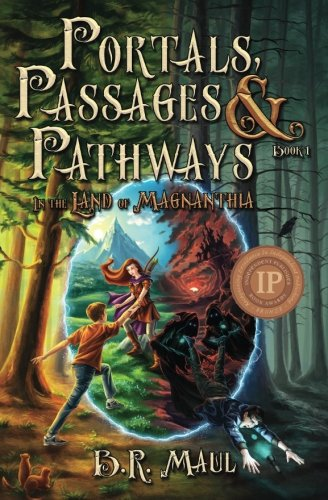 Portals, Passages & Pathways: Book 1: In the Land of Magnanthia (Volume 1)
