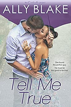 Tell Me True (The Cinderella Project Book 3) by [Blake, Ally]