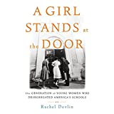 #9: A Girl Stands at the Door: The Generation of Young Women Who Desegregated America's Schools