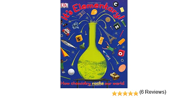 It's Elementary!: How chemistry rocks our world: Robert Winston ...