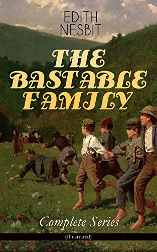 THE BASTABLE FAMILY – Complete Series (Illustrated): The Treasure Seekers, The Wouldbegoods, The New Treasure Seekers & Oswald Bastable and Others (Adventure Classics for Children)