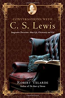 Conversations with C. S. Lewis: Imaginative Discussions About Life, Christianity and God by [Velarde, Robert]