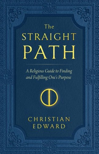 The Straight Path  A Religious Guide To Finding And Fulfilling Ones Purpose