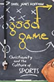 img - for Good Game: Christianity and the Culture of Sports book / textbook / text book