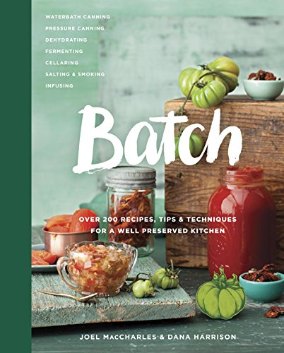 - Batch: Over 200 Recipes, Tips and Techniques for a Well Preserved Kitchen
