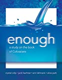 img - for Enough: A Study on the Book of Colossians book / textbook / text book